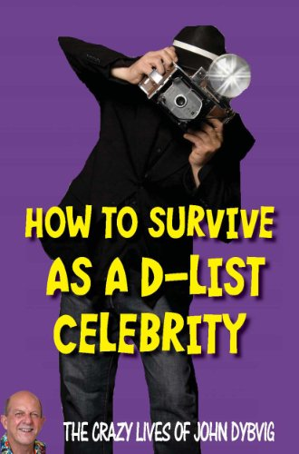 how-to-survive-as-a-d-list-celebrity-the-crazy-lives-of-john-dybvig