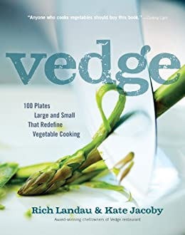 Vedge: 100 Plates Large and Small That Redefine Vegetable Cooking by [Landau, Rich, Jacoby, Kate]