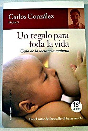 Un regalo para toda la vida : guía de la lactancia materna(Paperback ...