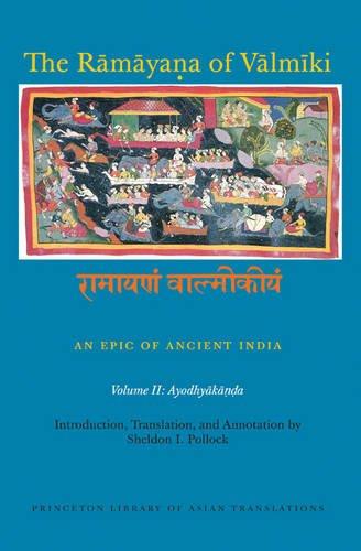 The Rāmāyaṇa of Vālmīki: An Epic of Ancient India, Volume II: Ayodhyakāṇḍa (Princeton Library of Asian Translations) ebook