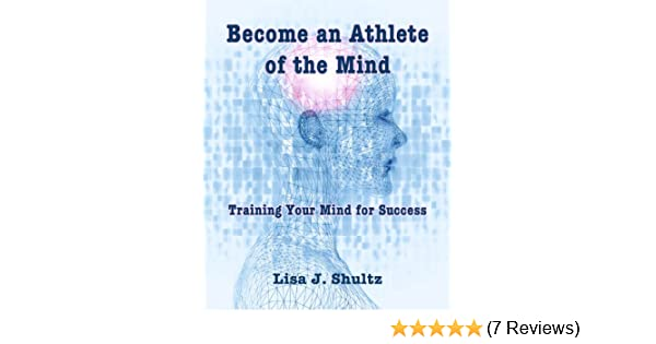 Become An Athlete Of The Mind Kindle Edition By Lisa Shultz Donna