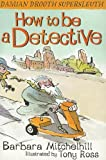How to Be a Detective, Barbara Mitchelhill, 1842703609