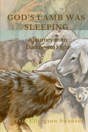 GOD'S LAMB WAS SLEEPING: A Journey from Darkness to Light (Darkness Was On The Face Of The Deep)