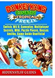 #9: Donkey Kong Country Tropical Freeze, Switch, Wii U, Gameplay, Multiplayer, Secrets, Wiki, Puzzle Pieces, Bosses, Amiibo, Game Guide Unofficial