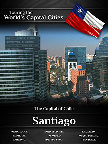 Touring the World's Capital Cities Santiago: The Capital of Chile -
