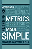 Meaningful Enterprise Metrics Made Simple, Ed Carpenter, 0557638399