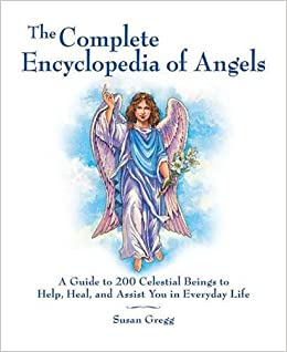 The complete encyclopedia of angels a guide to 200 celestial beings the complete encyclopedia of angels a guide to 200 celestial beings to help heal and assist you in everyday life susan gregg 0080665007538 amazon fandeluxe Images
