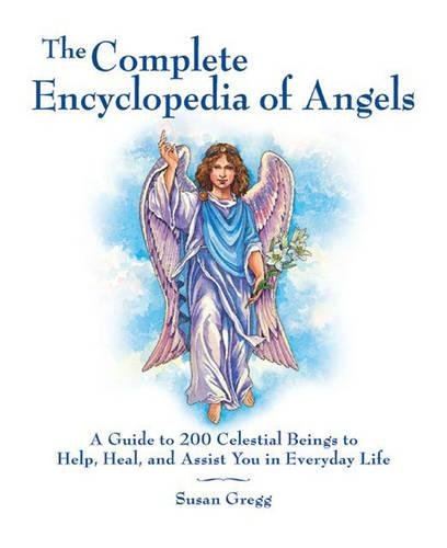 The complete encyclopedia of angels a guide to 200 celestial beings the complete encyclopedia of angels a guide to 200 celestial beings to help heal and assist you in everyday life susan gregg 0080665007538 amazon fandeluxe Image collections