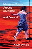 Nineteen Poems Around a Divorce and Beyond, Kevin Arnold, 0982775903