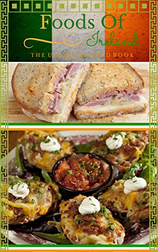 Foods of Ireland: The Ultimate Handbook For The Best Irish Food! by Bryan Dungan