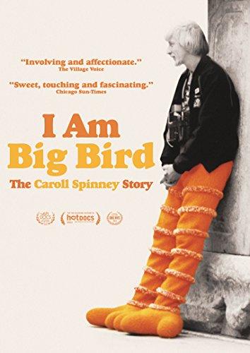- I Am Big Bird: The Caroll Spinney Story
