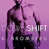 Down Shift: Driven Series, Book 9 | K. Bromberg