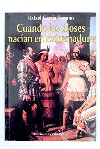 Cuando los dioses nacían en Extremadura: Amazon.es: García Serrano ...
