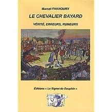Le chevalier Bayard : Vérité, erreurs, rumeurs