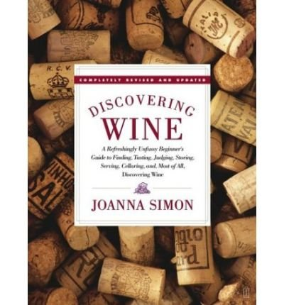 Discovering Wine: A Refreshingly Unfussy Beginner's Guide to Finding, Tasting, Judging, Storing, Serving, Cellaring, and, Most of All, Discovering Wine (Paperback) - Common by By (author) Simon