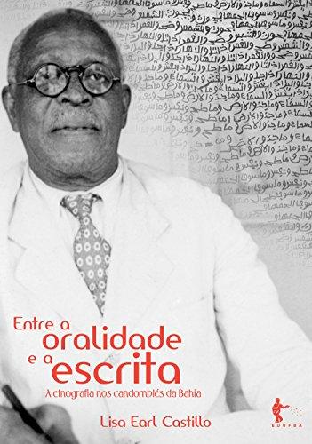 Entre a oralidade e a escrita: a etnografia nos candomblés da Bahia (Portuguese Edition)