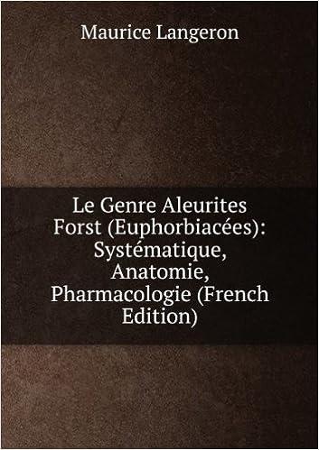 En ligne téléchargement gratuit Le Genre Aleurites Forst (Euphorbiacées): Systématique, Anatomie, Pharmacologie (French Edition) pdf