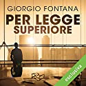 Per legge superiore Audiobook by Giorgio Fontana Narrated by Gino La Monica