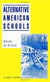 Alternative American Schools : Ideals in Action, Korn, Claire V., 0791404722