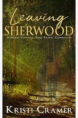 Leaving Sherwood (A Fickle Universe Time Travel Companion) (Volume 1) Paperback