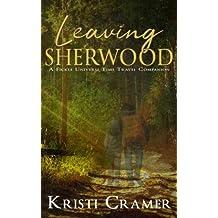 Leaving Sherwood (A Fickle Universe Time Travel Companion) (Volume 1)