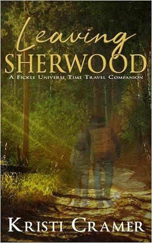 Amazon Com Leaving Sherwood A Fickle Universe Time Travel Companion Volume 1 9781987770438 Cramer Kristi Books
