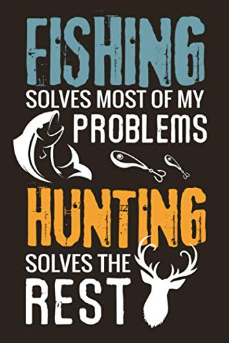 """Fishing solves most of my problems, Hunting solves the rest: Hunting Log Book Journal 