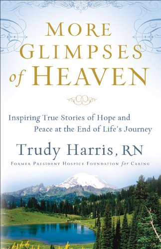More Glimpses of Heaven: Inspiring True Stories of Hope and Peace at the End of Life's Journey by [Harris RN, Trudy]