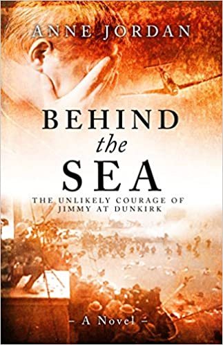 Electronic textbook downloads Behind the Sea: The Unlikely Courage of Jimmy at Dunkirk ePub by Anne Jordan