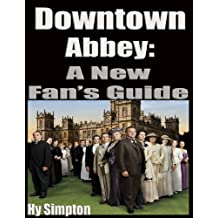 Downton Abbey: A New Fan's Guide