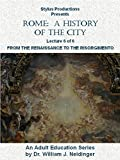 Rome: A History of the City. Lecture 6 of 6. From the Renaissance to the Risorgimento.
