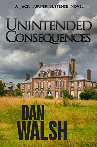 Unintended Consequences (Jack Turner Suspense Series Book 3) by [Walsh, Dan]
