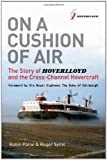 On a Cushion of Air: The Story of Hoverlloyd and the Cross-Channel  Hovercraft