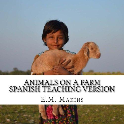 Animals on a Farm Spanish Teaching Version (Spanish Edition) [E.M. Makins] (Tapa Blanda)