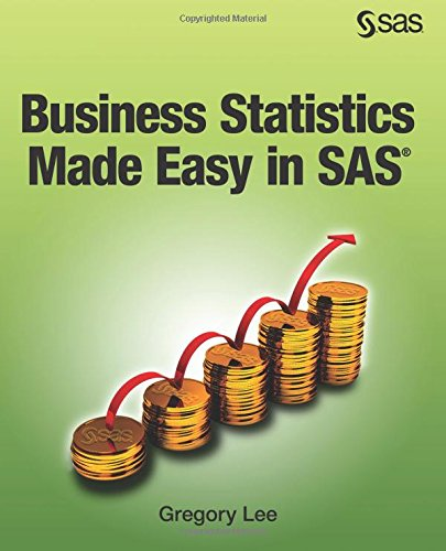 Business Statistics Made Easy in SAS by SAS Institute