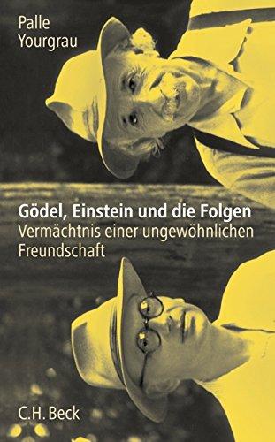 Gödel, Einstein und die Folgen: Vermächtnis einer ungewöhnlichen Freundschaft