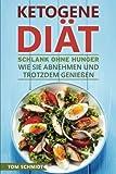 Ketogene Diät: Schlank ohne Hunger - Wie Sie abnehmen und trotzdem genießen - Mit ketogener Ernährung gesund leben & die Fettverbrennung steigern (20 ketogene Rezepte + Diätplan zum Gewicht verlieren)