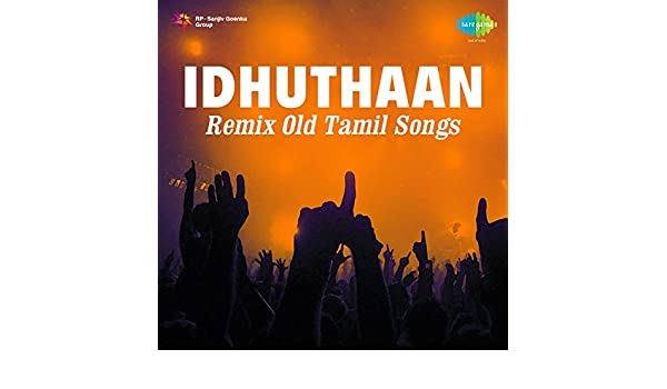 Idhuthaan Remix Old Tamil Songs by Various artists on Amazon