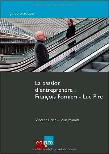 Télécharger en ligne La passion d'entreprendre : François Fornieri Luc Pire pdf, epub
