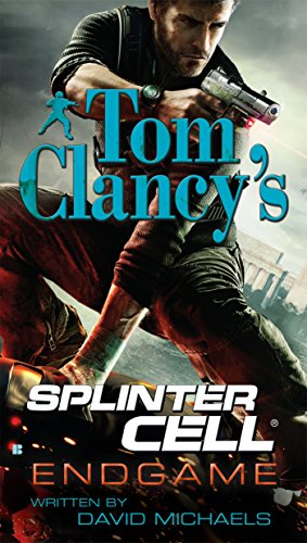 Endgame (Tom Clancy's Splinter Cell #6) (Hundred Days The End Of The Great War)