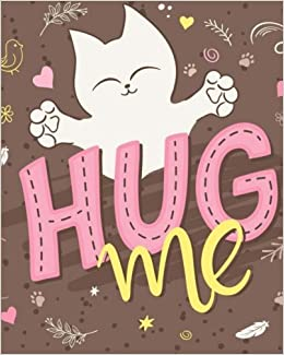 hug me cat notebook cat journal 100 pages of lined and blank paper for writing doodling cat notebooks volume 1