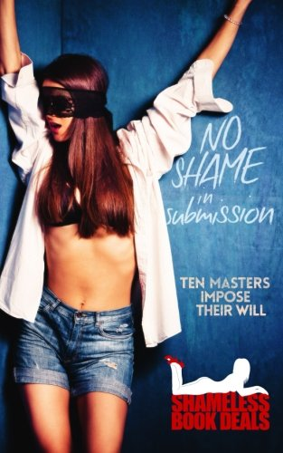 - No Shame in Submission: Ten Masters Impose Their Will (Shameless Book Bundles) (Volume 7)