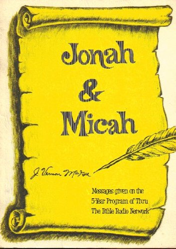 Jonah & Micah. Messages Given on the 5-year Program of Thru the Bible Radio Network. (J Vernon Mcgee 5 Year Bible Study)
