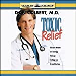 Toxic Relief: Restore Health and Energy Through Fasting and Detoxification | Don Colbert