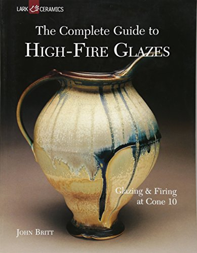 - The Complete Guide to High-Fire Glazes: Glazing & Firing at Cone 10 (A Lark Ceramics Book)
