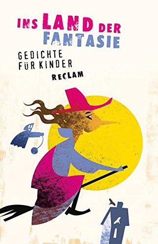 Ins Land der Fantasie: Gedichte für Kinder (Reclams Universal-Bibliothek)