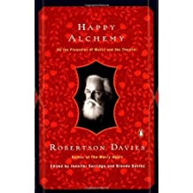 Happy Alchemy: On the Pleasures of Music and the Theatre by Robertson Davies (1999-07-01)
