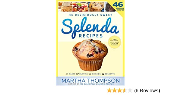 Splenda Recipes Cookbook Deliciously Sweet No Sugar Low Sugar Sugar Free And Diabetic Recipes Using Splenda Splenda Cookbook