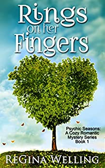 Rings On Her Fingers (Psychic Seasons: A Cozy Romantic Mystery Series Book 1) by [Welling, ReGina]