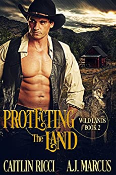 Protecting the Land (Wild Lands Book 2) by [Ricci, Caitlin, Marcus, A.J.]